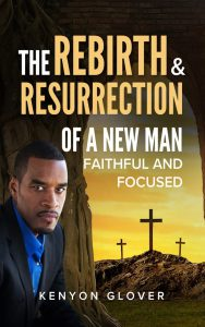 The Rebirth and Resurrection of a New Man - Faithful and Focused
